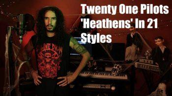 Heathens by Twenty One Pilots in 21 Musical Styles