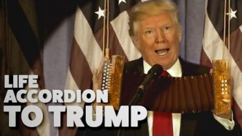 Life Accordion To Trump