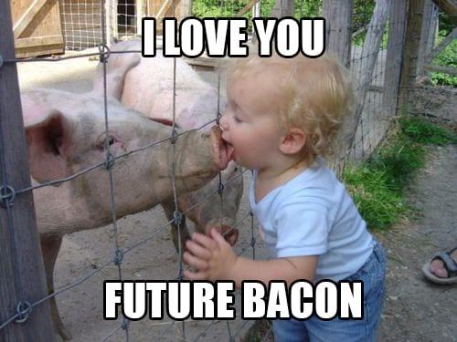 I love you future bacon