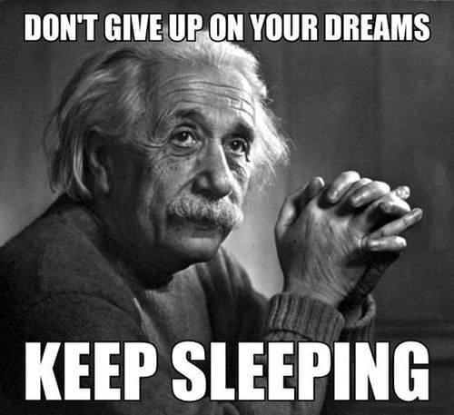 Don't give up on your dreams – Keep sleeping
